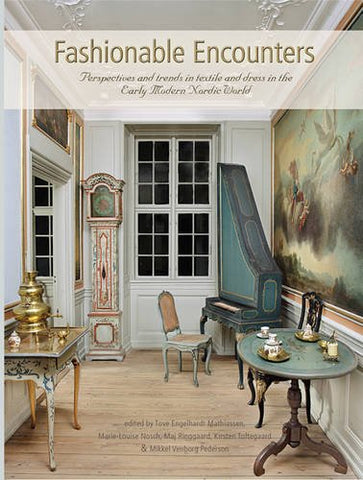 Fashionable Encounters: Perspectives and trends in textile and dress in the Early Modern Nordic World (Ancient Textiles Series)