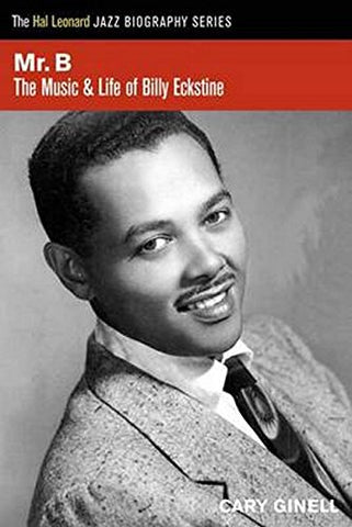 Mr. B.: The Music and Life of Billy Eckstine (Hal Leonard Jazz Biographies)