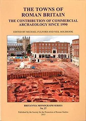 The Towns of Roman Britain: 27 (Britannia Monographs)