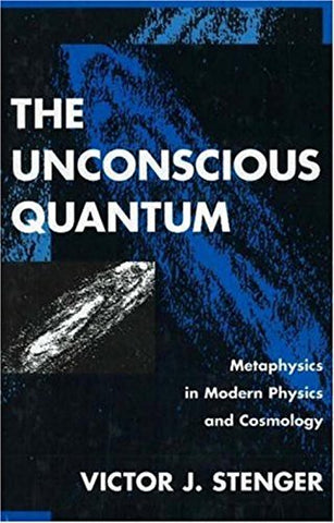The Unconscious Quantum: Metaphysics in Modern Physics and Cosmology