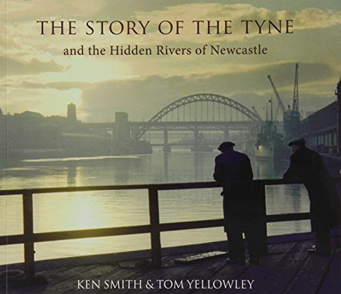 The Story of the Tyne: And the Hidden Rivers of Newcastle