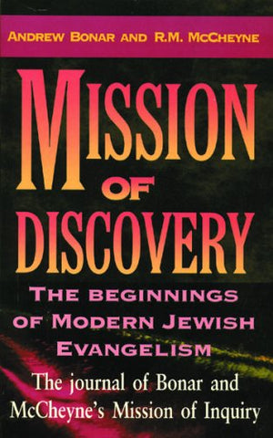 Mission of Discovery: The Beginning of Modern Jewish Evangelism: Journal of M'Cheyne and Bonar's Mission of Inquiry (Beginnings of Modern Jewish Evangelism)