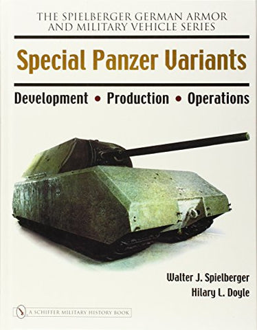 Special Panzer Variants: Development - Production - Operations (The Spielberger German Armor and Military Vehicle Series)