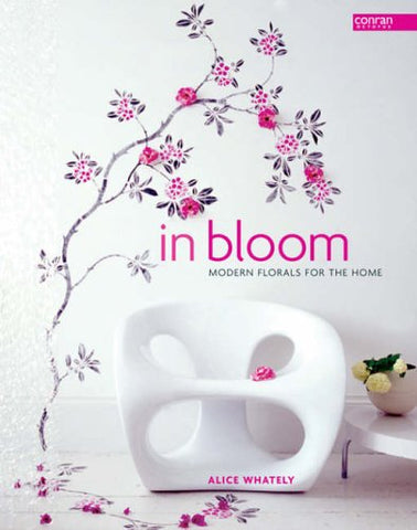 In Bloom: Modern Florals for the Home (Conran Octopus Interiors)