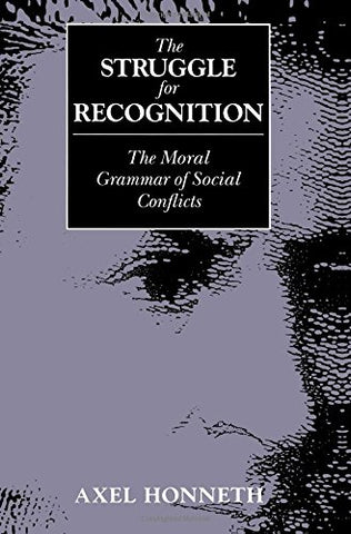 Struggle for Recognition: The Moral Grammar of Social Conflicts