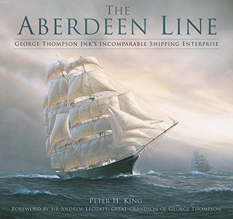The Aberdeen Line: George Thompson Jnr's Incomparable Shipping Enterprise
