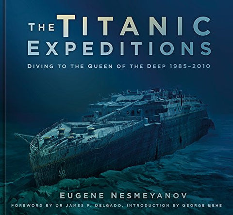 The Titanic Expeditions: Diving to the Queen of the Deep: 19852010