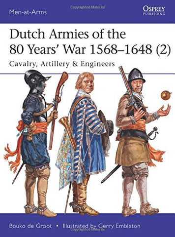 Dutch Armies of the 80 Years War 15681648 (2): Cavalry, Artillery & Engineers (Men-at-Arms)