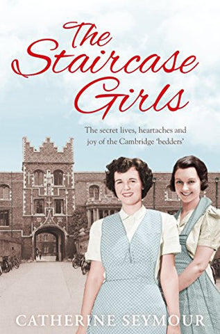 The Staircase Girls: The secret lives, heartaches and joy of the Cambridge bedders