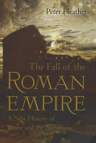 The Fall of the Roman Empire: A New History of Rome and the Barbarians