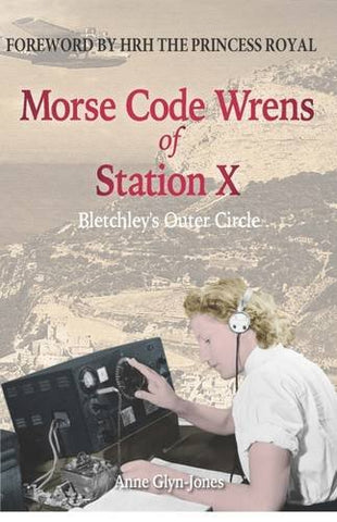 Morse Code Wrens of Station X: Bletchley's Outer Circle (Amphora Press)
