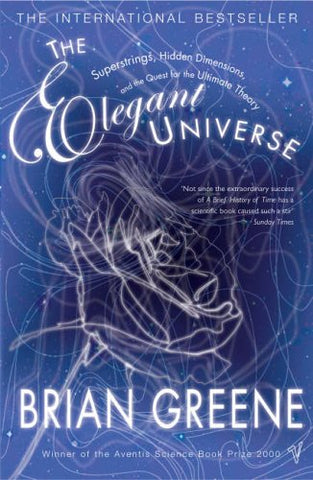 The Elegant Universe: Superstrings, Hidden Dimensions and the Quest for the Ultimate Theory