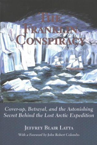 The Franklin Conspiracy: Cover-up, Betrayal and the Astonishing Secret Behind the Lost Arctic Expedition (A hounslow book)