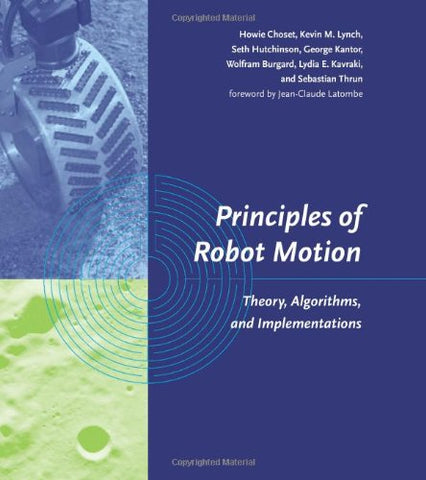 Principles of Robot Motion: Theory, Algorithms, and Implementations (Intelligent Robotics and Autonomous Agents series)