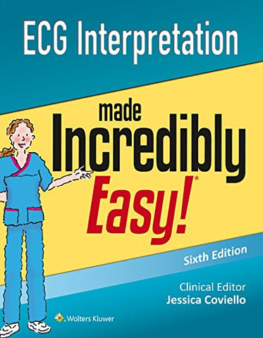 ECG Interpretation Made Incredibly Easy (Incredibly Easy! Series) (Incredibly Easy! Series (R))