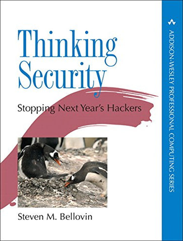Thinking Security: Stopping Next Year's Hackers (Addison-Wesley Professional Computing)