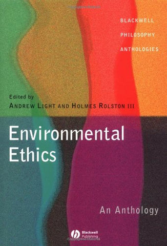 Environmental Ethics: An Anthology (Blackwell Philosophy Anthologies)
