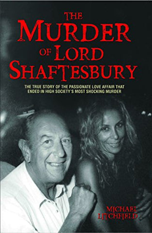 The Murder of Lord Shaftesbury: The True Story of the Passionate Love Affair That Ended in High Society's Most Shocking Murder