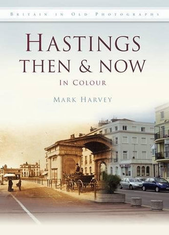Hastings Then & Now (Then & Now (History Press))