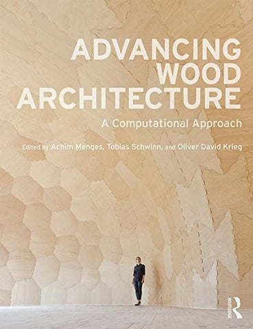 Advancing Wood Architecture: A Computational Approach
