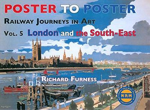 Railway Journeys in Art: v. 5: London and the South East (Poster to Poster) (Railway Journeys in Art 5)
