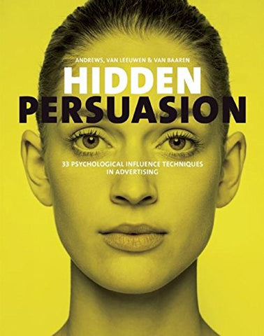 Hidden Persuasion: 33 Psychological Influence Techniques in Advertising