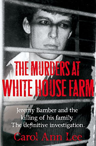 The Murders at White House Farm: The shocking true story of Jeremy Bamber and the killing of his family