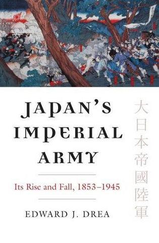 Japans Imperial Army: Its Rise and Fall, 18531945 (Modern War Studies)