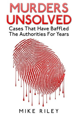 Murders Unsolved: Cases That Have Baffled The Authorities For Years: Volume 3 (Murder, Scandals and Mayhem)