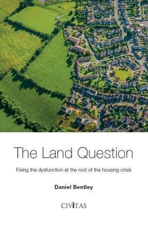 The Land Question: Fixing the dysfunction at the root of the housing crisis