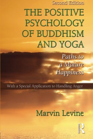 The Positive Psychology of Buddhism and Yoga, 2nd Edition: Paths to A Mature Happiness
