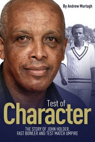 Test of Character: The Story of John Holder, Fast Bowler and Test Match Umpire