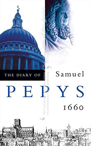 The Diary of Samuel Pepys: Volume I - 1660: 1660 v. 1