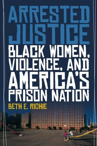 Arrested Justice: Black Women, Violence, and Americas Prison Nation