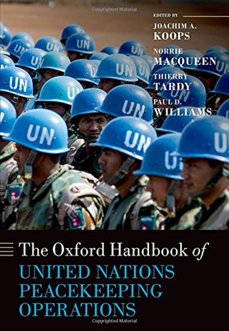 The Oxford Handbook of United Nations Peacekeeping Operations (Oxford Handbooks in Politics & International Relations)