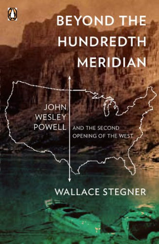 Beyond the Hundredth Meridian: John Wesley Powell & the Second Opening of the West