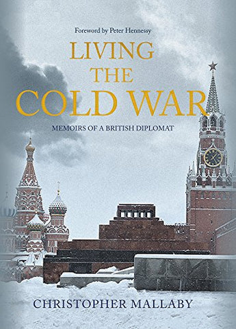 Living the Cold War: Memoirs of a British Diplomat