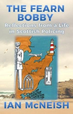 The Fearn Bobby: Reflections from a Life in Scottish Policing
