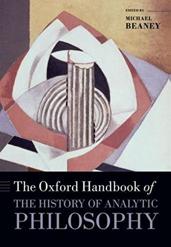 The Oxford Handbook of The History of Analytic Philosophy (Oxford Handbooks)
