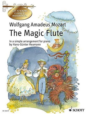 The Magic Flute: A German Comic Opera in Two Acts (Get to Know Classical Masterpieces)