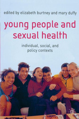 Young People and Sexual Health: Individual, Social and Policy Contexts