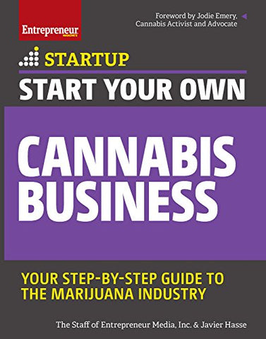 Start Your Own Cannabis Business: Your Step-By-Step Guide to the Marijuana Industry (Startup)