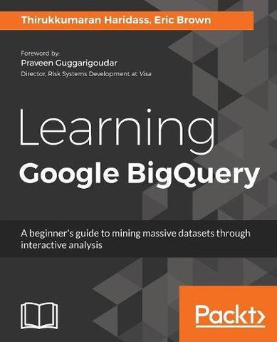 Learning Google BigQuery: A beginner's guide to mining massive datasets through interactive analysis