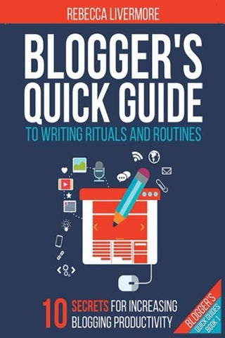 Blogger's Quick Guide to Writing Rituals and Routines (Blogger's Quick Guides)