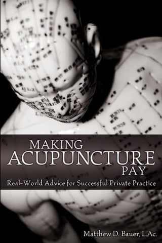 Making Acupuncture Pay: Real-World Advice for Successful Private Practice