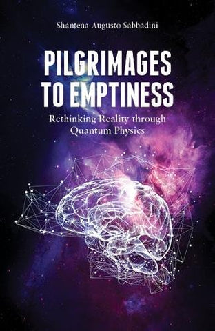Pilgrimages to Emptiness: Rethinking Reality through Quantum Physics