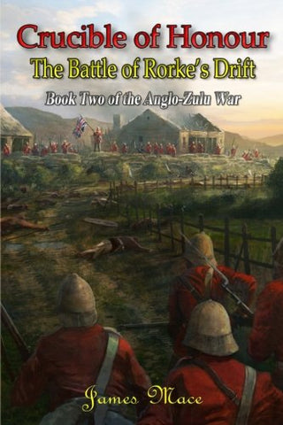 Crucible of Honour: The Battle of Rorke's Drift: Volume 2 (The Anglo-Zulu War)