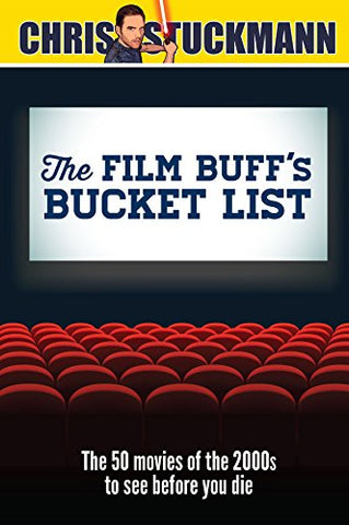 The Film Buff's Bucket List: The 50 Movies of the 2000s to See Before You Die (Bucket List 101)