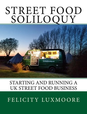 Street Food Soliloquy: Starting and Running a UK Street Food Business
