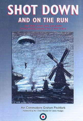 Shot Down and on the Run: The RAF and Commonwealth Aircrews Who Got Home from Behind Enemy Lines, 1940-1945